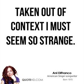 Ani DiFranco - Taken out of context I must seem so strange.