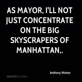 Anthony Weiner - As mayor, I'll not just concentrate on the big skyscrapers of Manhattan.