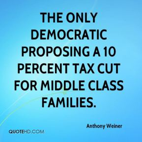 Anthony Weiner - the only Democratic proposing a 10 percent tax cut for middle class families.