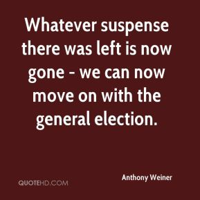Anthony Weiner - Whatever suspense there was left is now gone - we can now move on with the general election.