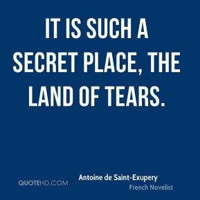 It is such a secret place, the land of tears.