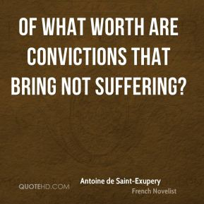 Of what worth are convictions that bring not suffering?