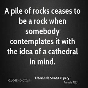 A pile of rocks ceases to be a rock when somebody contemplates it with the idea of a cathedral in mind.
