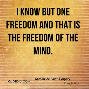 I know but one freedom and that is the freedom of the mind.