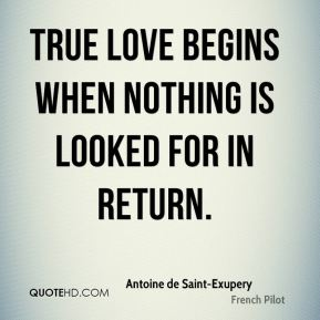 True love begins when nothing is looked for in return.