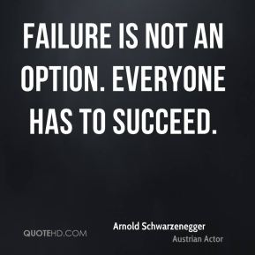 Failure is not an option. Everyone has to succeed.