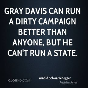 Gray Davis can run a dirty campaign better than anyone, but he can't run a state.