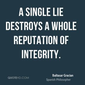 A single lie destroys a whole reputation of integrity.