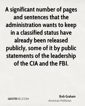 A significant number of pages and sentences that the administration wants to keep in a classified status have already been released publicly, some of it by public statements of the leadership of the CIA and the FBI.