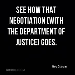 Bob Graham - see how that negotiation [with the Department of Justice] goes.