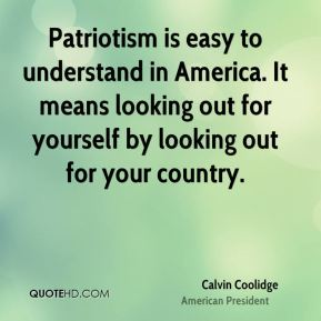Patriotism is easy to understand in America. It means looking out for yourself by looking out for your country.