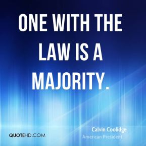 One with the law is a majority.
