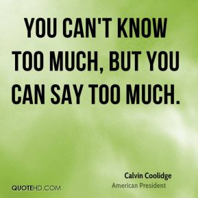 You can't know too much, but you can say too much.