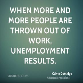 When more and more people are thrown out of work, unemployment results.