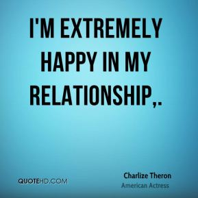 I'm extremely happy in my relationship.