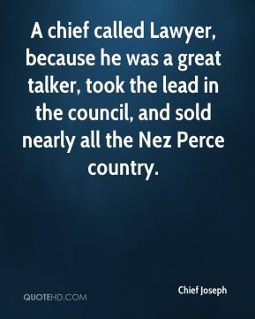 A chief called Lawyer, because he was a great talker, took the lead in the council, and sold nearly all the Nez Perce country.