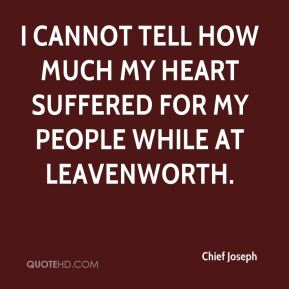 I cannot tell how much my heart suffered for my people while at Leavenworth.