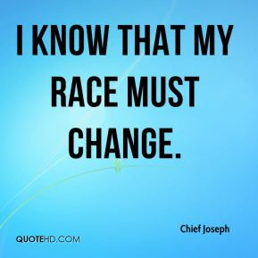 I know that my race must change.