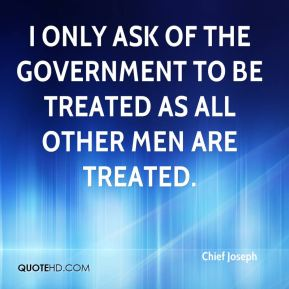 I only ask of the government to be treated as all other men are treated.