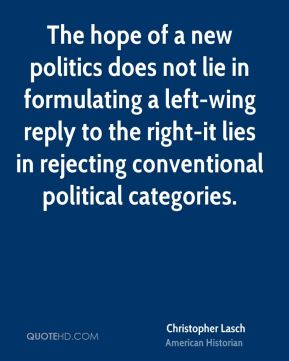 The hope of a new politics does not lie in formulating a left-wing reply to the right-it lies in rejecting conventional political categories.