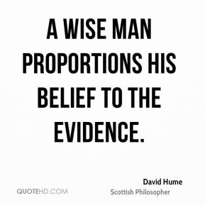 A wise man proportions his belief to the evidence.