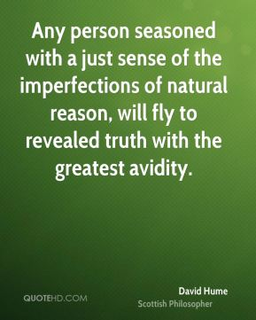 David Hume - Any person seasoned with a just sense of the imperfections of natural reason, will fly to revealed truth with the greatest avidity.