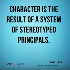 Character is the result of a system of stereotyped principals.