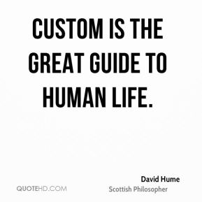 Custom is the great guide to human life.