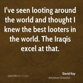 I've seen looting around the world and thought I knew the best looters in the world. The Iraqis excel at that.