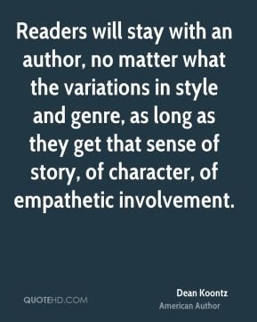 Readers will stay with an author, no matter what the variations in style and genre, as long as they get that sense of story, of character, of empathetic involvement.
