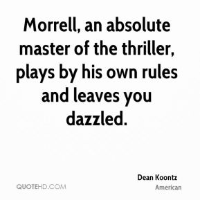 Dean Koontz - Morrell, an absolute master of the thriller, plays by his own rules and leaves you dazzled.