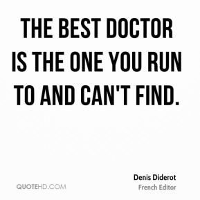 The best doctor is the one you run to and can't find.