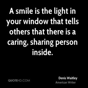 Denis Waitley - A smile is the light in your window that tells others that there is a caring, sharing person inside.