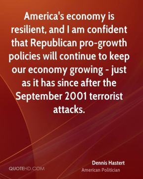 America's economy is resilient, and I am confident that Republican pro-growth policies will continue to keep our economy growing - just as it has since after the September 2001 terrorist attacks.