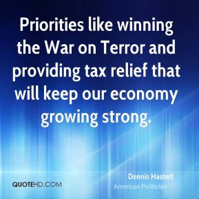 Priorities like winning the War on Terror and providing tax relief that will keep our economy growing strong.