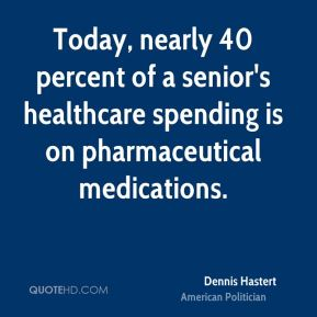 Today, nearly 40 percent of a senior's healthcare spending is on pharmaceutical medications.