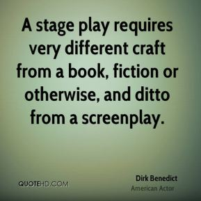 A stage play requires very different craft from a book, fiction or otherwise, and ditto from a screenplay.