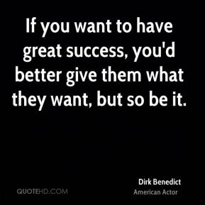If you want to have great success, you'd better give them what they want, but so be it.