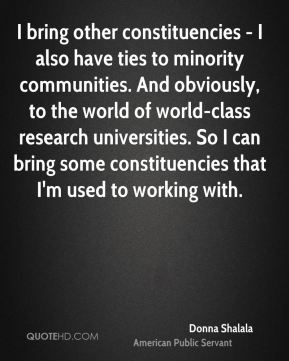 I bring other constituencies - I also have ties to minority communities. And obviously, to the world of world-class research universities. So I can bring some constituencies that I'm used to working with.