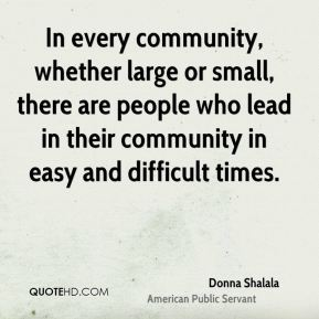 In every community, whether large or small, there are people who lead in their community in easy and difficult times.