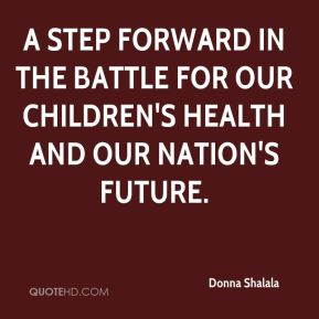 Donna Shalala - a step forward in the battle for our children's health and our nation's future.