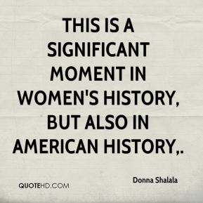 Donna Shalala - This is a significant moment in women's history, but also in American history.