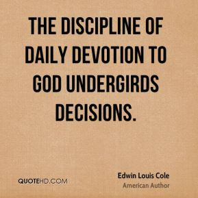 The discipline of daily devotion to God undergirds decisions.
