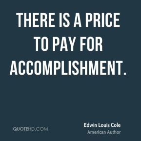 There is a price to pay for accomplishment.