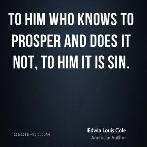 To him who knows to prosper and does it not, to him it is sin.