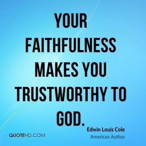 Your faithfulness makes you trustworthy to God.