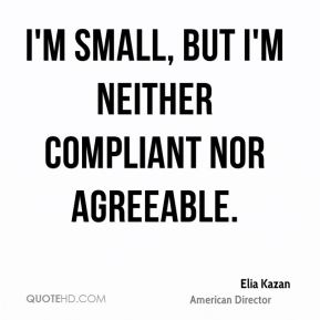 I'm small, but I'm neither compliant nor agreeable.