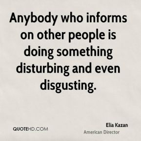 Anybody who informs on other people is doing something disturbing and even disgusting.