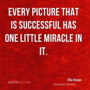 Every picture that is successful has one little miracle in it.