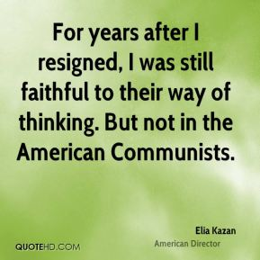 For years after I resigned, I was still faithful to their way of thinking. But not in the American Communists.